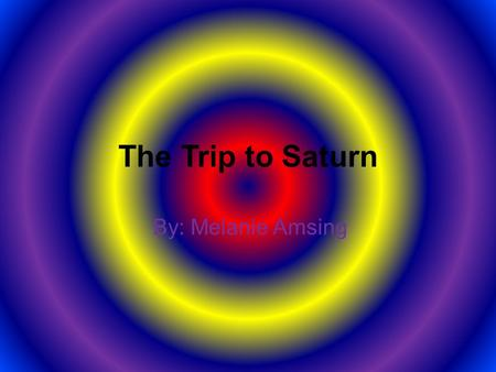 The Trip to Saturn By: Melanie Amsing. Introduction I remember a time when my friend had a story to tell. I will tell you the story. The story takes place.
