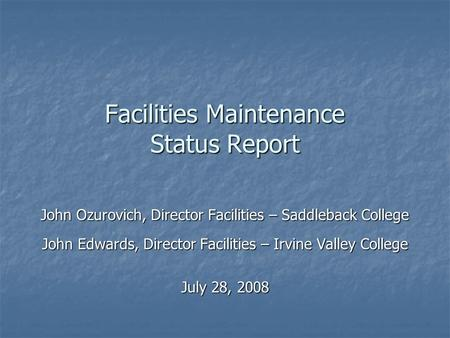 Facilities Maintenance Status Report John Ozurovich, Director Facilities – Saddleback College John Edwards, Director Facilities – Irvine Valley College.