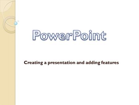 Creating a presentation and adding features. Positive Uses of PowerPoint Good at presenting things visually ◦ Charts, graphs, etc. Easy to create ◦ Can.