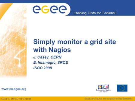 EGEE-II INFSO-RI-031688 Enabling Grids for E-sciencE www.eu-egee.org EGEE and gLite are registered trademarks Simply monitor a grid site with Nagios J.