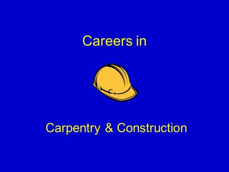Careers in Carpentry & Construction. Types of construction carpenters can enter Residential – 52% of the industry 1 and 2 family structures Commercial.