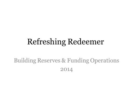 Refreshing Redeemer Building Reserves & Funding Operations 2014.