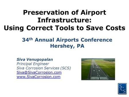 34 th Annual Airports Conference Hershey, PA Preservation of Airport Infrastructure: Using Correct Tools to Save Costs Siva Venugopalan Principal Engineer.