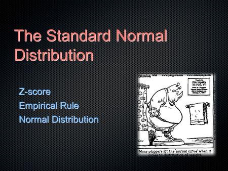 The Standard Normal Distribution Z-score Empirical Rule Normal Distribution.