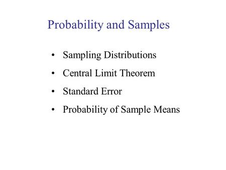 Probability and Samples Sampling Distributions Central Limit Theorem Standard Error Probability of Sample Means.