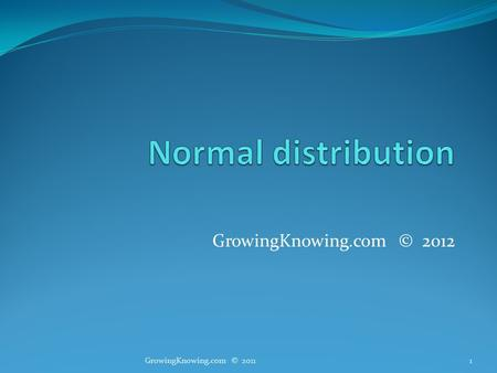 GrowingKnowing.com © 2012 1GrowingKnowing.com © 2011.
