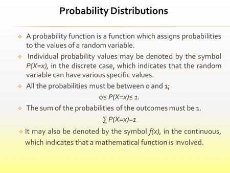  A probability function is a function which assigns probabilities to the values of a random variable.  Individual probability values may be denoted by.