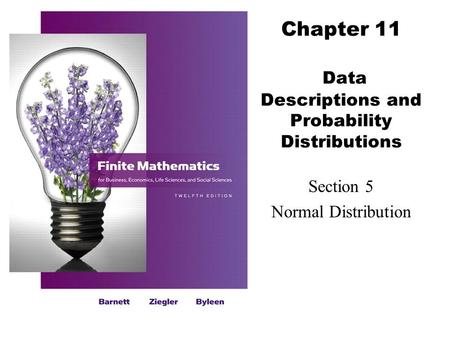 Chapter 11 Data Descriptions and Probability Distributions Section 5 Normal Distribution.