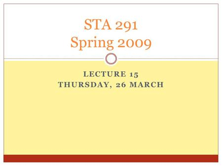 LECTURE 15 THURSDAY, 26 MARCH STA 291 Spring 2009.