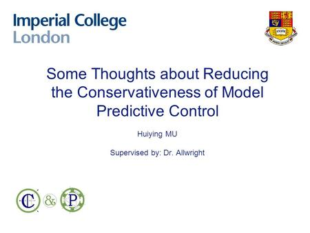 Some Thoughts about Reducing the Conservativeness of Model Predictive Control Huiying MU Supervised by: Dr. Allwright.