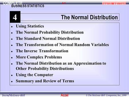 COMPLETE f o u r t h e d i t i o n BUSINESS STATISTICS Aczel Irwin/McGraw-Hill © The McGraw-Hill Companies, Inc., 1999 4-1 l Using Statistics l The Normal.