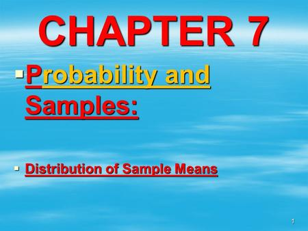 CHAPTER 7  Probability and Samples:  Distribution of Sample Means 1.