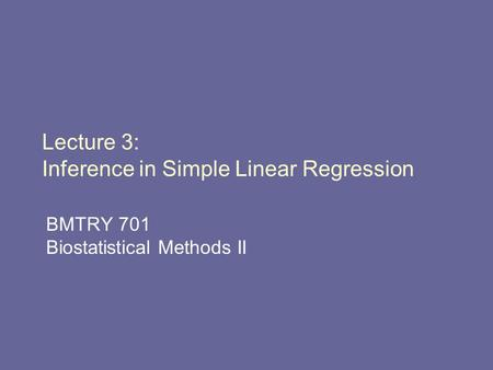 Lecture 3: Inference in Simple Linear Regression BMTRY 701 Biostatistical Methods II.