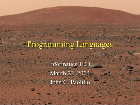 Programming Languages Informatics I101 March 22, 2004 John C. Paolillo.