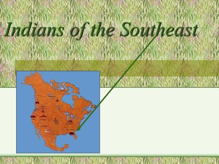 Indians of the Southeast. Their Area The southeast is a land of mountains, rivers and forests in the northern area.
