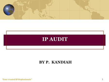 """Your trusted IP Professionals"" 1 BY P. KANDIAH IP AUDIT."