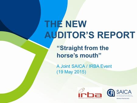 """Straight from the horse's mouth"" A Joint SAICA / IRBA Event (19 May 2015) THE NEW AUDITOR'S REPORT."