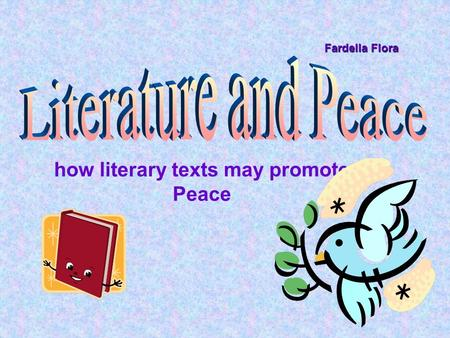 How literary texts may promote Peace Fardella Flora.