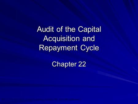 ©2010 Prentice Hall Business Publishing, Auditing 13/e, Arens//Elder/Beasley 22 - 1 Audit of the Capital Acquisition and Repayment Cycle Chapter 22.