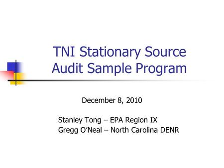 TNI Stationary Source Audit Sample Program December 8, 2010 Stanley Tong – EPA Region IX Gregg O'Neal – North Carolina DENR.