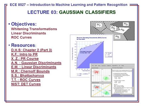 ECE 8443 – Pattern Recognition ECE 8527 – Introduction to Machine Learning and Pattern Recognition LECTURE 03: GAUSSIAN CLASSIFIERS Objectives: Whitening.