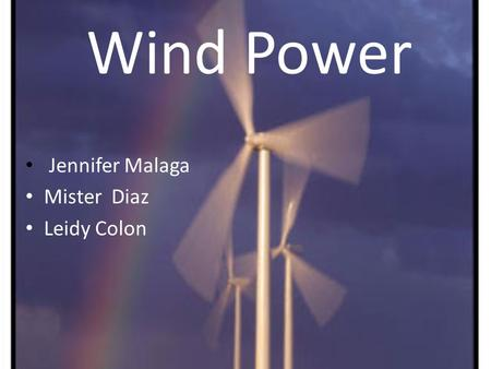 Wind Power Jennifer Malaga Mister Diaz Leidy Colon.