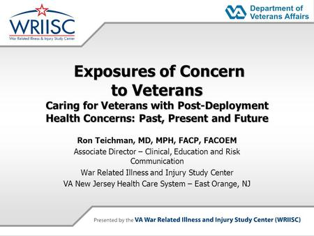 Exposures of Concern to Veterans Caring for Veterans with Post-Deployment Health Concerns: Past, Present and Future Exposures of Concern to Veterans Caring.