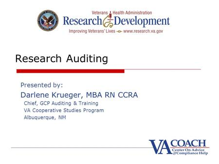 Research Auditing Presented by: Darlene Krueger, MBA RN CCRA Chief, GCP Auditing & Training VA Cooperative Studies Program Albuquerque, NM.