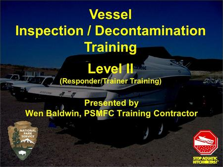 Presented by Wen Baldwin, PSMFC Training Contractor Vessel Inspection / Decontamination Training Level II (Responder/Trainer Training)