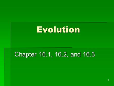 Evolution Evolution Chapter 16.1, 16.2, and 16.3 1.