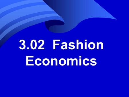 3.02 Fashion Economics. Economics vocabulary n Economics: how to meet the unlimited wants of a society with its limited resources. n Goods: Items physically.
