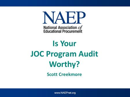 Www.NAEPnet.org Is Your JOC Program Audit Worthy? z Scott Creekmore.