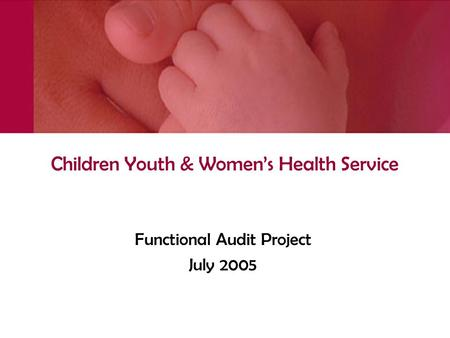 Children Youth & Women's Health Service Functional Audit Project July 2005.