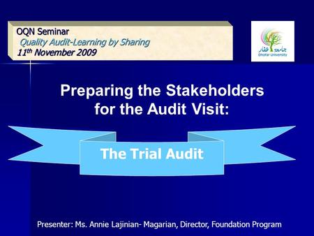 OQN Seminar Quality Audit-Learning by Sharing Quality Audit-Learning by Sharing 11 th November 2009 Preparing the Stakeholders for the Audit Visit: The.