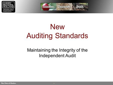 The Firm of Choice. 1 New Auditing Standards Maintaining the Integrity of the Independent Audit.