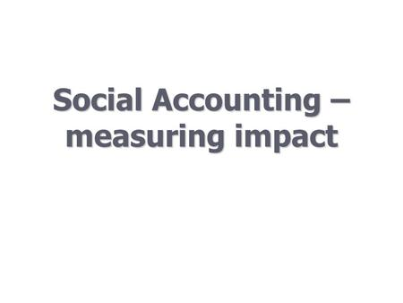 Social Accounting – measuring impact. emphasis on early intervention to reduce the need for late, high cost crisis action; emphasis on early intervention.
