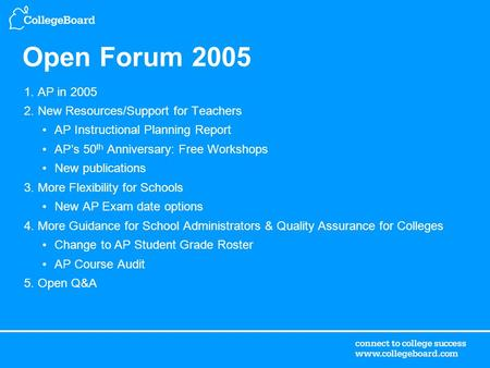 Open Forum 2005 1. AP in 2005 2. New Resources/Support for Teachers AP Instructional Planning Report AP's 50 th Anniversary: Free Workshops New publications.