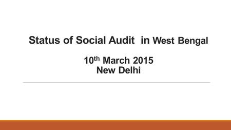 Status of Social Audit in West Bengal 10 th March 2015 New Delhi.
