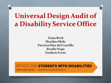 Universal Design Audit of a Disability Service Office Tanja Beck Heather Mole Patricia Diaz del Castillo Brodie Noga Frederic Fovet.