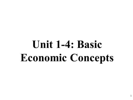 Unit 1-4: Basic Economic Concepts 1. Specialization and Trade Why do people trade? 2.