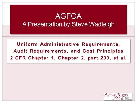 Uniform Administrative Requirements, Audit Requirements, and Cost Principles 2 CFR Chapter 1, Chapter 2, part 200, et al. Uniform Administrative Requirements,