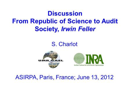 Discussion From Republic of Science to Audit Society, Irwin Feller S. Charlot ASIRPA, Paris, France; June 13, 2012.