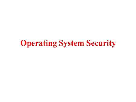 Operating System Security. OS manages and controls access to hardware components Older OSs focused on ensuring data confidentiality Modern operating systems.