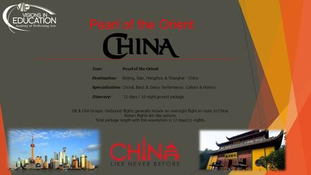 Pearl of the Orient Tour: Pearl of the Orient Destination: Beijing, Xian, Hangzhou & Shanghai - China Specialization: Choral, Band & Dance Performance;
