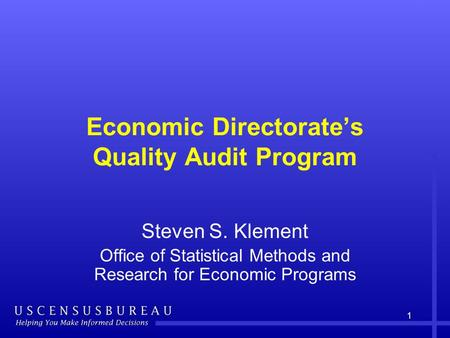 1 Economic Directorate's Quality Audit Program Steven S. Klement Office of Statistical Methods and Research for Economic Programs.