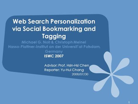 1 Web Search Personalization via Social Bookmarking and Tagging Michael G. Noll & Christoph Meinel Hasso-Plattner-Institut an der Universit¨at Potsdam,
