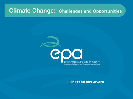 Climate Change: Challenges and Opportunities Dr Frank McGovern.
