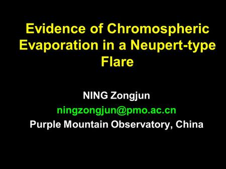 Evidence of Chromospheric Evaporation in a Neupert-type Flare NING Zongjun Purple Mountain Observatory, China.