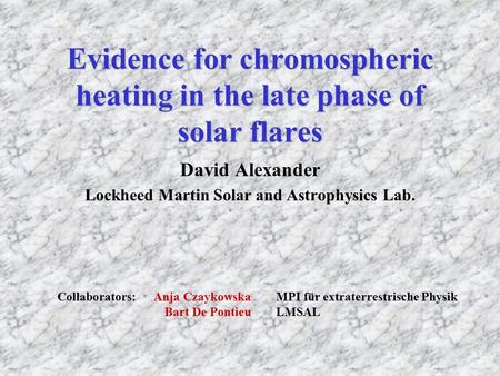 Evidence for chromospheric heating in the late phase of solar flares David Alexander Lockheed Martin Solar and Astrophysics Lab. Collaborators: Anja CzaykowskaMPI.