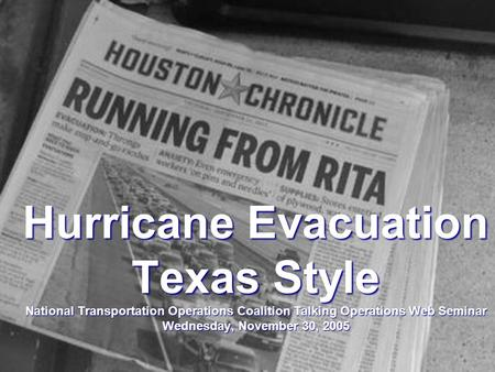 Hurricane Evacuation Texas Style National Transportation Operations Coalition Talking Operations Web Seminar Wednesday, November 30, 2005.